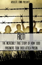 Riot!: The Incredibly True Story of How 1,000 Prisoners Took Over Attica Prison by Fergus Mason