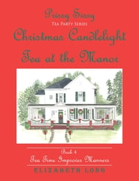 Prissy Sissy Tea Party Series: Christmas Candlelight Tea at the Manor