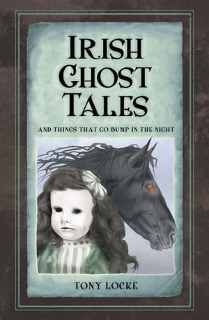 Irish Ghost Tales And Things that go Bump in the Night