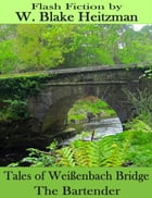 Tales of the Weißenbach Bridge: The Bartender by W. Blake Heitzman
