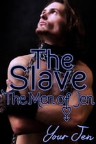 The Slave: The Men of Jen, #4 by Your Jen