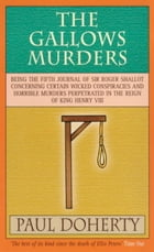 The Gallows Murders (Tudor Mysteries, Book 5): A gripping Tudor mystery of blackmail, treason and murder