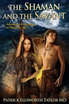 The Shaman and the Savant: Adventures growing up in the Stone Age by Patrick   E. Taylor