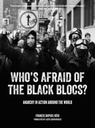 Who's Afraid of the Black Blocs?: Anarchy in Action around the World by Francis Dupuis-Déri
