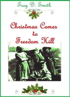 Christmas Comes to Freedom Hill by Troy D. Smith