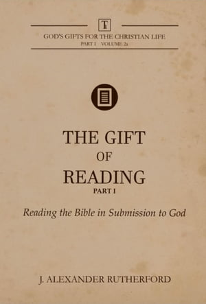 The Gift of Reading - Part 1: Reading the Bible in Submission to God