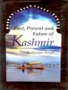 Past Present and Future of Kashmir by Dr. Rajkumar Singh