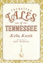 Forgotten Tales of Tennessee by Kelly Kazek