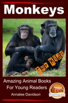 Monkeys: For Kids – Amazing Animal Books for Young Readers by Annalee Davidson