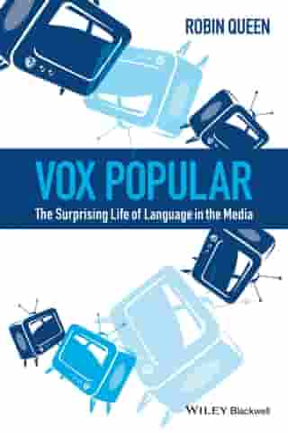 Vox Popular: The Surprising Life of Language in the Media by Robin Queen