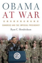 Obama at War: Congress and the Imperial Presidency by Ryan C. Hendrickson