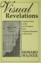 Visual Revelations: Graphical Tales of Fate and Deception From Napoleon Bonaparte To Ross Perot