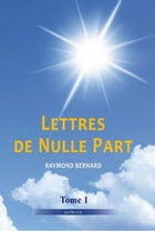 Lettres de nulle part - Tome 1 by Raymond Bernard