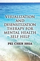 Visualization and Desensitization Therapy for Mental Health Self Help by Pei Chen Hsia