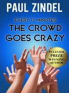 Every Seventeen Minutes the Crowd Goes Crazy!