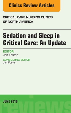 Sedation and Sleep in Critical Care: An Update,  An Issue of Critical Care Nursing Clinics,