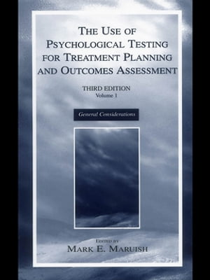 The Use of Psychological Testing for Treatment Planning and Outcomes Assessment Volume 1: General Considerations