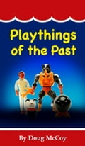 Playthings of the Past 890d2876-6a31-4502-9288-ad034eeb6230