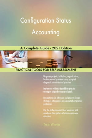 Configuration Status Accounting A Complete Guide - 2021 Edition by Gerardus Blokdyk