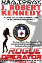 Rogue Operator: A Special Agent Dylan Kane Thriller, Book #1 by J. Robert Kennedy