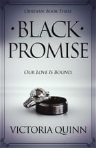 Black Promise: Obsidian, #3 by Victoria Quinn