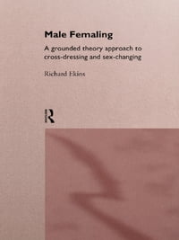 Male Femaling: A grounded theory approach to cross-dressing and sex-changing