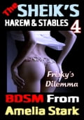 The Sheik's Harem & Stables (Book 4) Frisky's dilemma. e6ccefbf-0185-4f98-aaa3-20039963c742