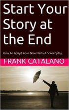 Start Your Story at the End by Frank Catalano
