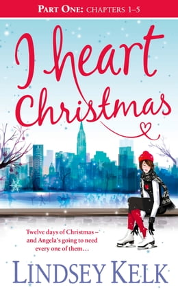 Book I Heart Christmas (Part One: Chapters 1–5) (I Heart Series, Book 6) by Lindsey Kelk