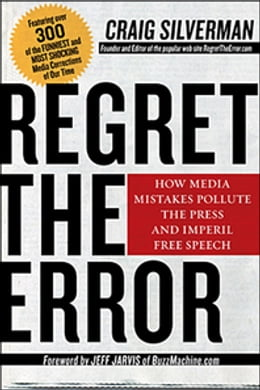 Book Regret The Error: How Media Mistakes Pollute the Press and Imperil Free Speech by Craig Silverman