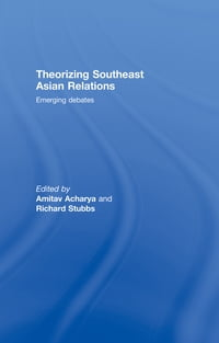 Theorizing Southeast Asian Relations: Emerging Debates