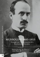 Mussolini 1883-1915: Triumph and Transformation of a Revolutionary Socialist