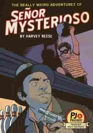 The Really Weird Adventures of Señor Mysterioso by Harvey Reese