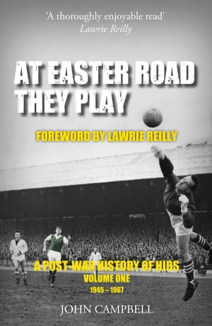 At Easter Road they Play A Post-War History of Hibs,  Volume 1