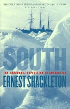 South: The Endurance Expedition to Antarctica by Ernest Shackleton
