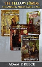 The Yellow Hoods boxset (Books 1-3): Steampunk meets Fairy Tale by Adam Dreece