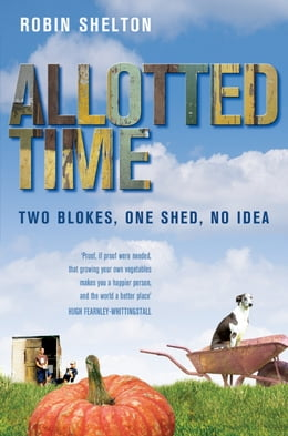 Book Allotted Time: Two Blokes, One Shed, No Idea by Robin Shelton