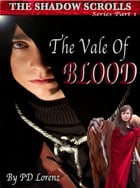 The Shadow Scrolls: Series Book One, The Vale of Blood by PD Lorenz