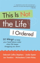 This is Not the Life I Ordered: How to Keep Your Head Above Water When Life Keeps Dragging You Down by Deborah Collins Stephens,Jan Yanehiro,Jackie Speier,Michealene Cristini Risley