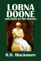 Lorna Doone and Slain by the Doones by R.D. Blackmore by R.D. Blackmore