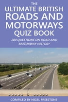 The Ultimate British Roads and Motorways Quiz Book: 200 Questions on Road and Motorway History by Nigel Freestone