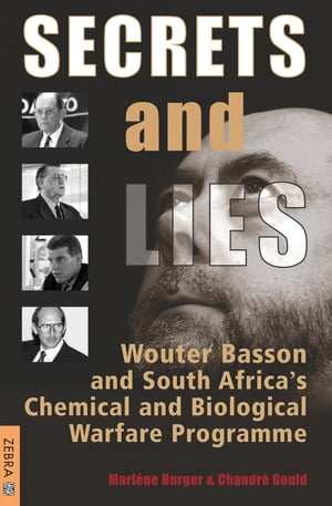 Secrets & Lies Wouter Basson and South Africa?s Chemical and Biological Warfare Programme
