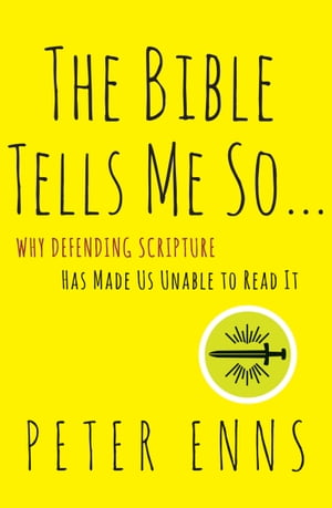 The Bible Tells Me So Why Defending Scripture Has Made Us Unable to Read It