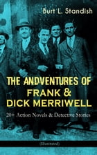 THE ADVENTURES OF FRANK & DICK MERRIWELL: 20+ Action Novels & Detective Stories (Illustrated): Dick Merriwell's Trap, Frank Merriwell at Yale, All in  by Burt L. Standish