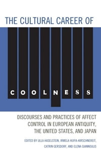 The Cultural Career of Coolness: Discourses and Practices of Affect Control in European Antiquity…