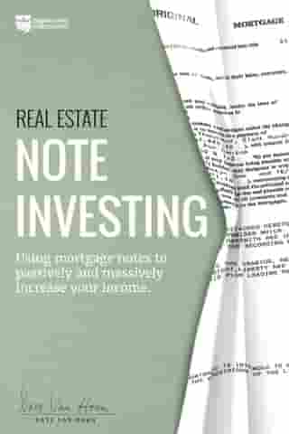 Real Estate Note Investing: Using Mortgage Notes to Passively and Massively Increase Your Income by Dave Van Horn