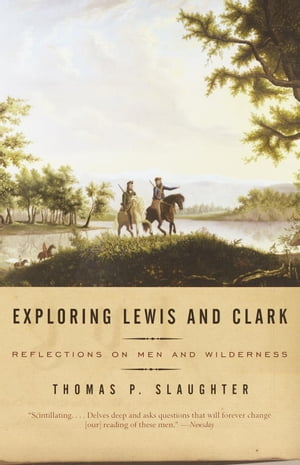 Exploring Lewis and Clark Reflections on Men and Wilderness