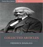 Collected Articles of Frederick Douglass (Illustrated Edition) by Frederick Douglass