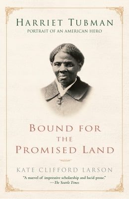 Book Bound for the Promised Land: Harriet Tubman: Portrait of an American Hero by Kate Clifford Larson