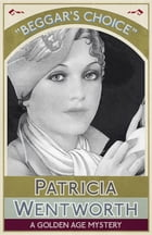 Beggar's Choice: A Golden Age Mystery by Patricia Wentworth